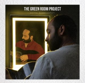 The Green Room Project by Aditya Kambhampati