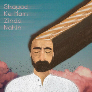 Indie Review: Shayad Ke Main Zinda Nahin by Cha'bi