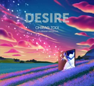 Chirag Todi- Desire- Score Indie Reviews