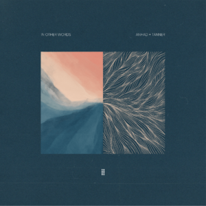 Anhad + Tanner- In Other Words - Score Indie Reviews