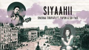 Shashaa Tirupati ft Papon and Sid Paul-Siyaahii- Score Indie Reviews