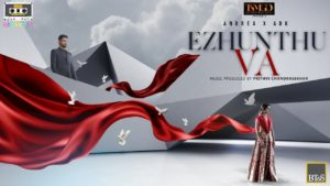 Andrea X ADK ft Prithvi Chandrasekhar- Ezhunthu Va
