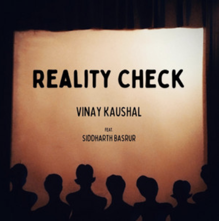 Vinay Kaushal ft Siddharth Basrur- Reality Check- Score Indie Reviews