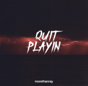 Morethanray- Quit Playin- Score Indie Reviews