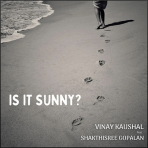Vinay Kaushal ft Shakthisree Gopalan- Is it Sunny- Score Indie Reviews