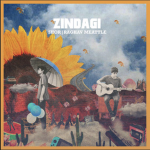 Shor & Raghav Meattle- Zindagi- Score Indie Reviews