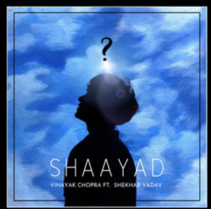 Vinayak Chopra- Shaayad- Score Indie Reviews