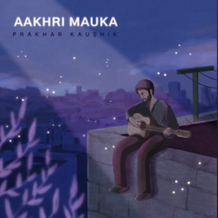 Prakhar Kaushik- Aakhri Mauka- Score Indie Reviews